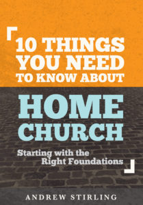 FREE eBook Download for Stirling Family Subscribers  10 Things You Need to Know About Home Church (Starting with the Right Foundations) by Andrew Stirling